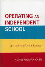 Operating an Independent School: A Guide for School Leaders by Agnes Gilman Case