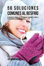 56 Soluciones Comunes Al Resfrío : 56 Recetas de Comidas Que lo Ayudarán a...