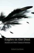 Eagles in the Dust: Alcohol and Other Chemical Pastimes