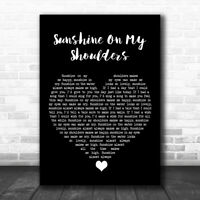 Sunshine On My Shoulders Black Heart Song Lyric Quote Music Print