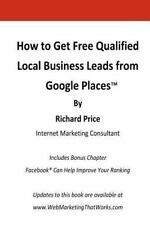 How to Get Free Qualified Local Business Leads from Google Places by Richard...