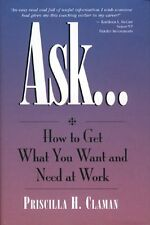 Ask... How to Get What You Want and Need at Work