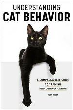 Understanding Cat Behavior : A Compassionate Guide to Training and Communicat.