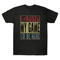 I Paused My Game To Be Here Gamer Vintage Retro Men's T-shirt Cotton Tee for Men