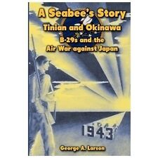 A Seabee's Story : Tinian and Okinawa: B-29s and the Air War Against Japan by...