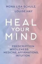 HEAL YOUR MIND - SCHULZ, MONA LISA, M.D., PH.D./ HAY, LOUISE (CON) - NEW HARDCOV