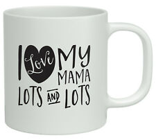 I Love my Mama Lots and Lots White 10oz Mug