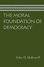 The Moral Foundation of Democracy by Hallowell, John H.