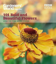 Gardeners' World: 101 Bold and Beautiful Flowers: For Year-Round Colour (Gardene