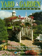 Yard and Garden Structures: 74 Easy-To-Build Designs for Gazebos, Sheds, Pool…