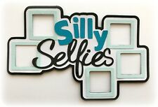 SILLY SELFIES TITLE PREMADE PAPER PIECING 3D DIE CUT MYTB KIRA