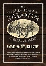 The Old-Time Saloon : Not Wet--Not Dry, Just History by George Ade (2016,...