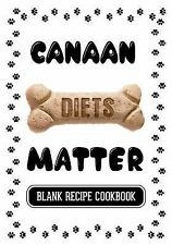 Canaan Diets Matter : Dog Treats Recipes, Blank Recipe Cookbook, 7 X 10, 100.