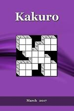 Kakuro: Kakuro : March 2017 by A. Puzzler (2017, Paperback)
