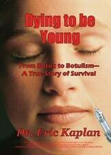 Dying To Be Young: From Botox to Botulism