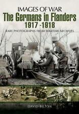 The Germans in Flanders 1917 - 1918 (Images of War) by David Bilton | Paperback