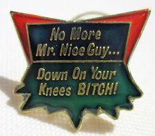 Vintage Sayings Pin , No More Mr. Nice Guy , Down On Your Knees Bi**h   Pin