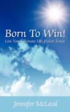 Born to Win! Live Your Ultimate Life Vision Today by Jennifer McLeod (2008,...