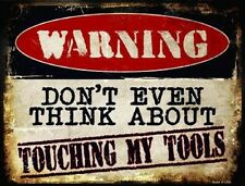 Warning Don't Even Think About Touching My Tools Novelty Metal Decorative Sign