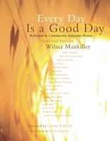 Every Day Is a Good Day: Reflections by Contemporary Indi... by Mankiller, Wilma