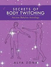 Secrets of Body Twitching : Ancient Babylon Astrology by Alya Zona (1999,...