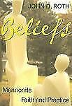 Beliefs : Mennonite Faith and Practice by John D. Roth (2005, Paperback)