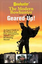 The Modern Bowhunter - Geared Up : Expert Advice from the Equipment Ediotr of t…