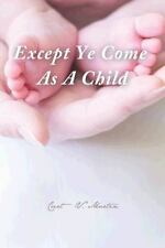 Except Ye Come as a Child (Paperback or Softback)