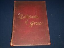 1900 CATHEDRALS OF FRANCE BOOK BY EPIPHANIUS WILSON - ILLUSTRATIONS - KD 2403