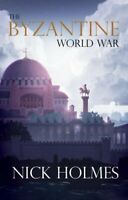 The Byzantine World War by Nick Holmes 9781789017588 | Brand New