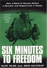 Six Minutes to Freedom: How a Band of Heros Defied a Dictator and Helped Free a