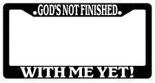 Black License Plate Frame God Is Not Finished With Me Yet! (#1) Christian 2094