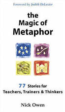 The Magic of Metaphor 77 Stories for Teachers Trainers & Thinkers by Nick Owen