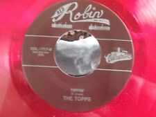 45 !** RED VINYL** ROBIN RECORDS THE TOPPS TIPPIN / WHAT DO YOU DO