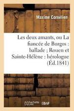 Les Deux Amants, Ou la Fiancee de Burgos : Ballade, Rouen et Sainte-Helene:...