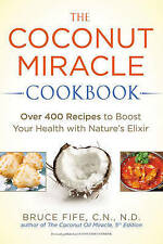 The Coconut Miracle Cookbook: Over 400 Recipes to Boost Your Health with Nature'
