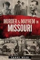 NEW Murder & Mayhem in Missouri by Larry Wood