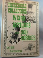 INCREDIBLE COLLECTORS, WEIRD ANTIQUES, AND ODD HOBBIES By Bill Carmichael 1971