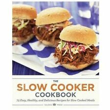 The Slow Cooker Cookbook : 75 Easy, Healthy, and Delicious Recipes for Slow...