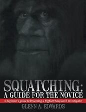 Squatching: A Guide for the Novice: A Beginner's Guide to Becoming a Bigfoot/Sas