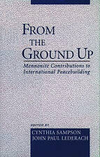 From the Ground Up: Mennonite Contributions to Peacebuilding, , New Book