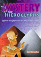 The Mystery of the Hieroglyphs: Egyptian Hieroglyphs and How They Were Deciphe,
