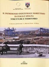 IL PATRIMONIO INDUSTRIALE MARITTIMO IN ITALIA E SPAGNA - DE FERRARI 2009