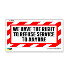 We Have The Right To Refuse Service To Anyone - Alert Warning Sticker