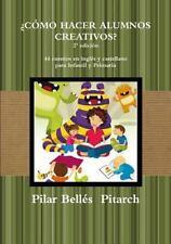 ¿Como Hacer Alumnos Creativos? by Pilar Bellés Pitarch (2014, Paperback)