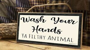 "Wash Your Hands Ya Filthy Animal Farmhouse Country SIGN 5"" x 10"" Wall Plaque"