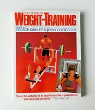 THE MANUAL OF WEIGHT-TRAINING by George Kirkley & John Goodbody (Paperback 1993)