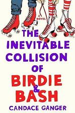The Inevitable Collision of Birdie & Bash by Candace Ganger, ARC Paperback 7/17