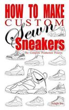 How to Make Custom Sewn Sneakers: The Complete Production Process (Paperback or