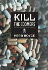 NEW Kill the Boomers by Herb Boyce
